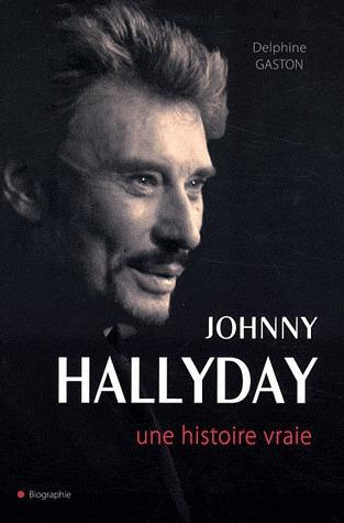 Johnny Hallyday ; une histoire vraie