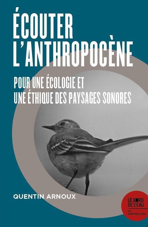 écouter l'anthropocène : pour une écologie et une éthique des paysages sonores