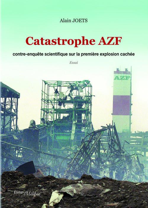 Catastrophe AZF : contre-enquête scientifique sur la première explosion cachée