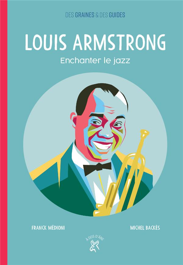 Louis Armstrong ; enchanter le jazz
