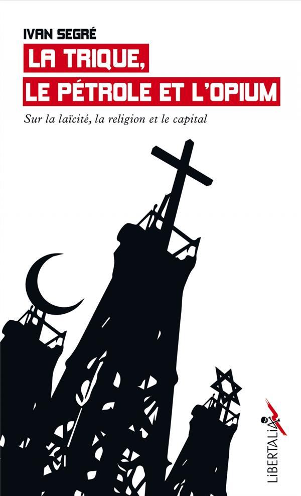 La trique, le éetrole et l'opium ; sur la laïcité, la religion et le capital