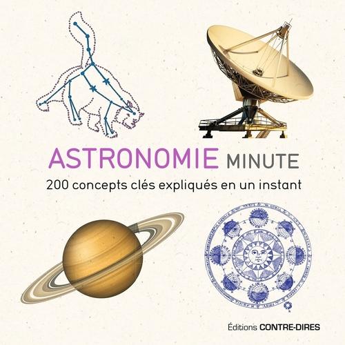 Astronomie minute ; 200 concepts clés expliqués en un instant