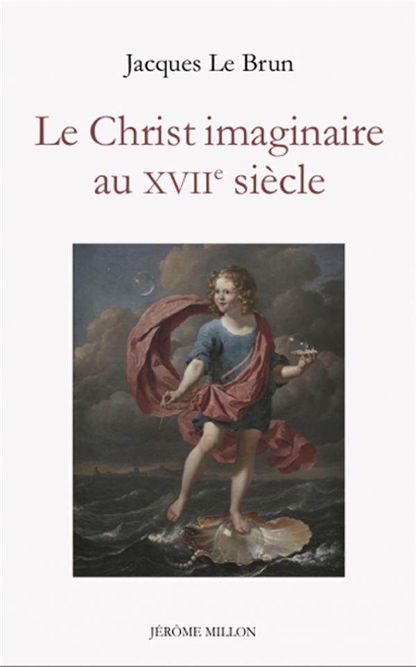 Le Christ imaginaire au XVIIe siècle