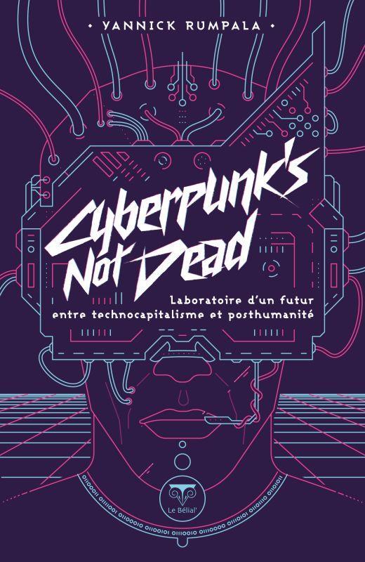 cyberpunk's not dead : laboratoire d'un futur entre technocapitalisme et post-humanité