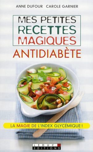 Mes Petites Recettes Magiques Antidiabete ; La Magie De L'Index Glycemique !