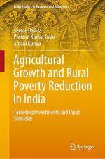 Agricultural Growth and Rural Poverty Reduction in India  - Anjani Kumar - Pramod Kumar Joshi - Seema Bathla