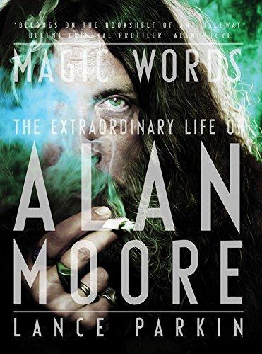 MAGIC WORDS - THE EXTRAORDINARY LIFE OF ALAN MOORE
