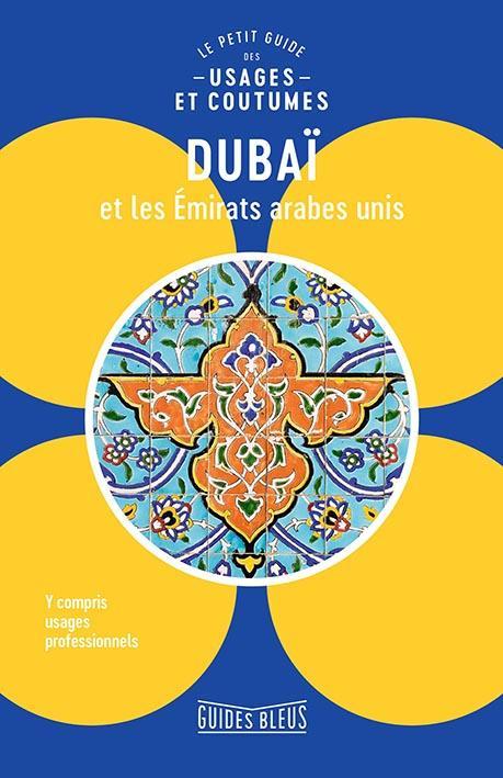 Dubaï et les émirats arabes unis ; le petit guide des usages et coutumes