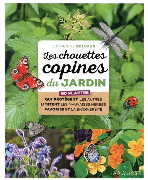 Les chouettes copines du jardin ; 60 plantes qui protègent les autres limitent les mauvaises herbes