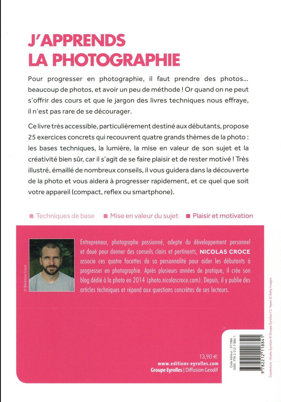 J'apprends la photographie ; 25 exercices pour progresser et réussir ses photos