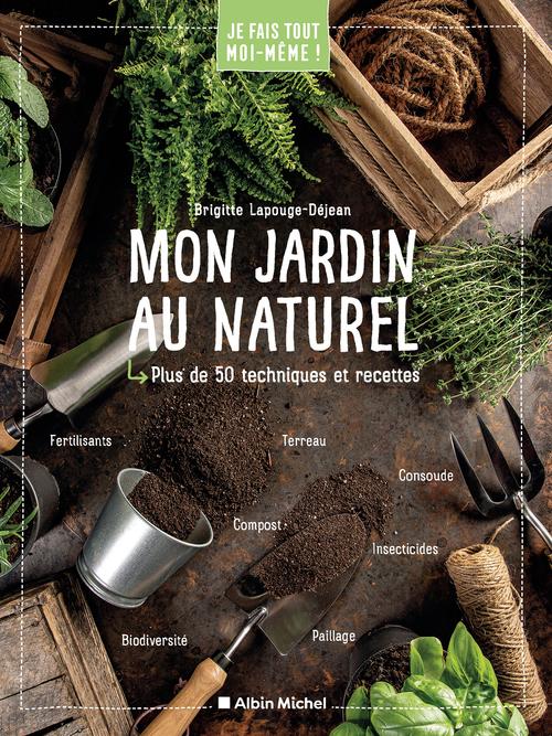 Je fais tout moi-même ! ; mon jardin au naturel ; plus de 50 techniques et recettes