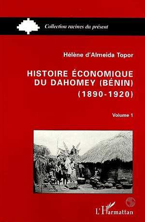 Histoire economique du dahomey (benin) 1890-1920 - tome 1