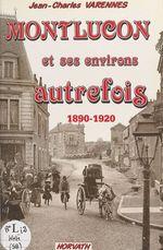 Montluçon et ses environs autrefois  - Jean-Charles Varennes