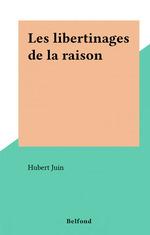 Vente Livre Numérique : Les libertinages de la raison  - Hubert Juin