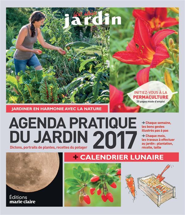 Agenda pratique du jardin ; jardiner en harmonie avec la nature ; dictons, portraits de plantes, recettes du potager (2017)
