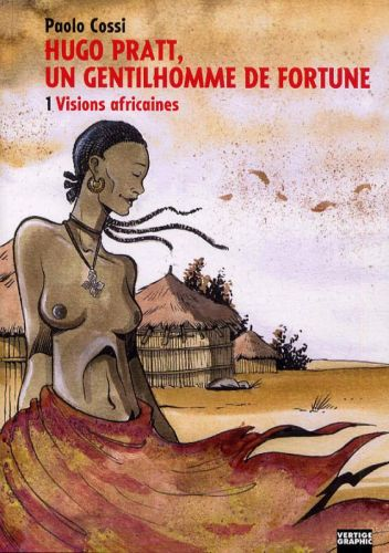 Hugo Pratt, un gentilhomme de fortune t.1 ; visions africaines