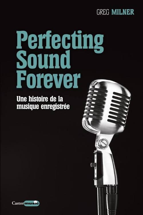 Perfecting sound forever (l'histoire de la musique enregistrée)