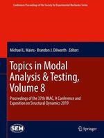 Topics in Modal Analysis & Testing, Volume 8  - Michael L. Mains - Brandon J. Dilworth
