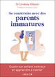 Se construire avec des parents immatures  - Lindsay Gibson