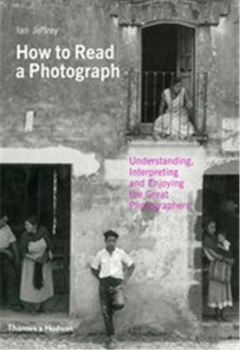 How to read a photograph understanding, interpreting and enjoying the great photographers /anglais