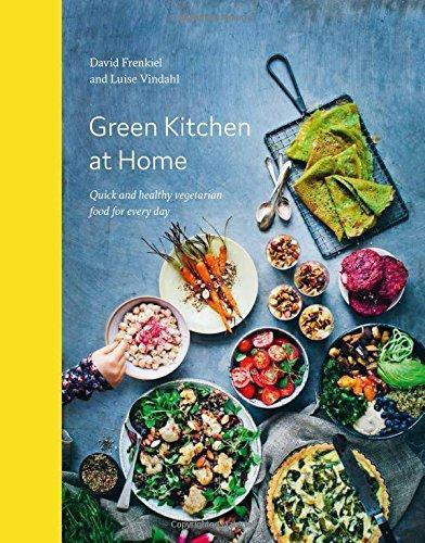 GREEN KITCHEN AT HOME - QUICK AND HEALTHY VEGETARIAN FOOD FOR EVERYDAY