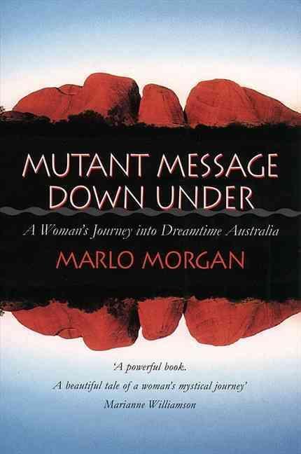 MUTANT MESSAGE DOWN UNDER - A WOMAN'S JOURNEY INTO DREAMTIME AUSTRALIA