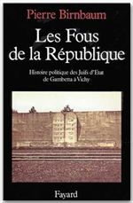 Les fous de la République ; histoire politique des juifs d'Etat, de Gambetta à Vichy