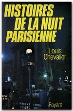 Histoires de la nuit parisienne  - Louis Chevalier