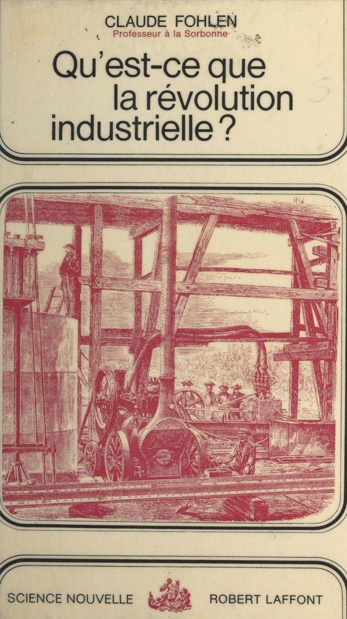 Qu'est-ce que la révolution industrielle ?  - Claude Fohlen