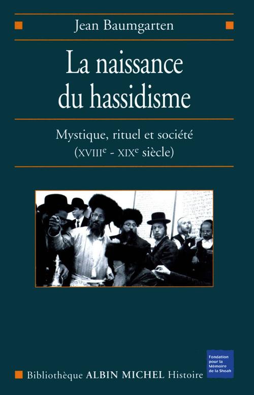 La naissance du hassidisme ; mystique, rituel et société, XVII-XIX siècle