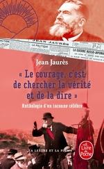 Vente EBooks : Le courage, c'est de chercher la vérité et de la dire - Anthologie d'un inconnu célèbre.  - Jean Jaurès