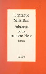 Vente Livre Numérique : Athanase ou la manière bleue  - Gonzague Saint bris