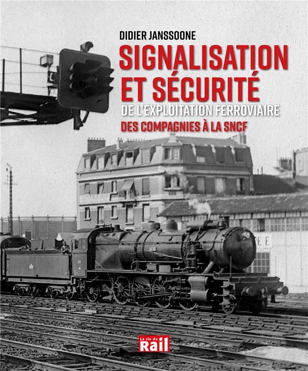 Signalisation et sécurité de l'exploitation ferroviare ; des compagnies à la SNCF
