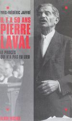 Il y a cinquante ans... Pierre Laval : le procès qui n'a pas eu lieu