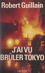 J'ai vu brûler Tokyo  - Robert Guillain
