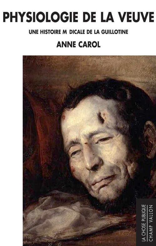 physiologie de la veuve ; une histoire médicale de la guillotine