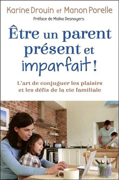 être un parent présent et imparfait ! l'art de conjuguer les plaisirs et les défis de la vie familiale