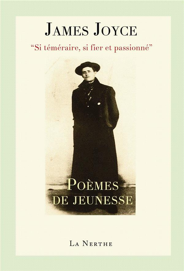 """Poèmes de jeunesse ; """"si temeraire, si fier et passionné"""""""