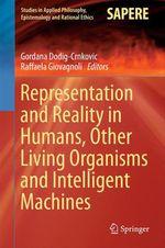 Representation and Reality in Humans, Other Living Organisms and Intelligent Machines  - Raffaela Giovagnoli - Gordana Dodig-Crnkovic