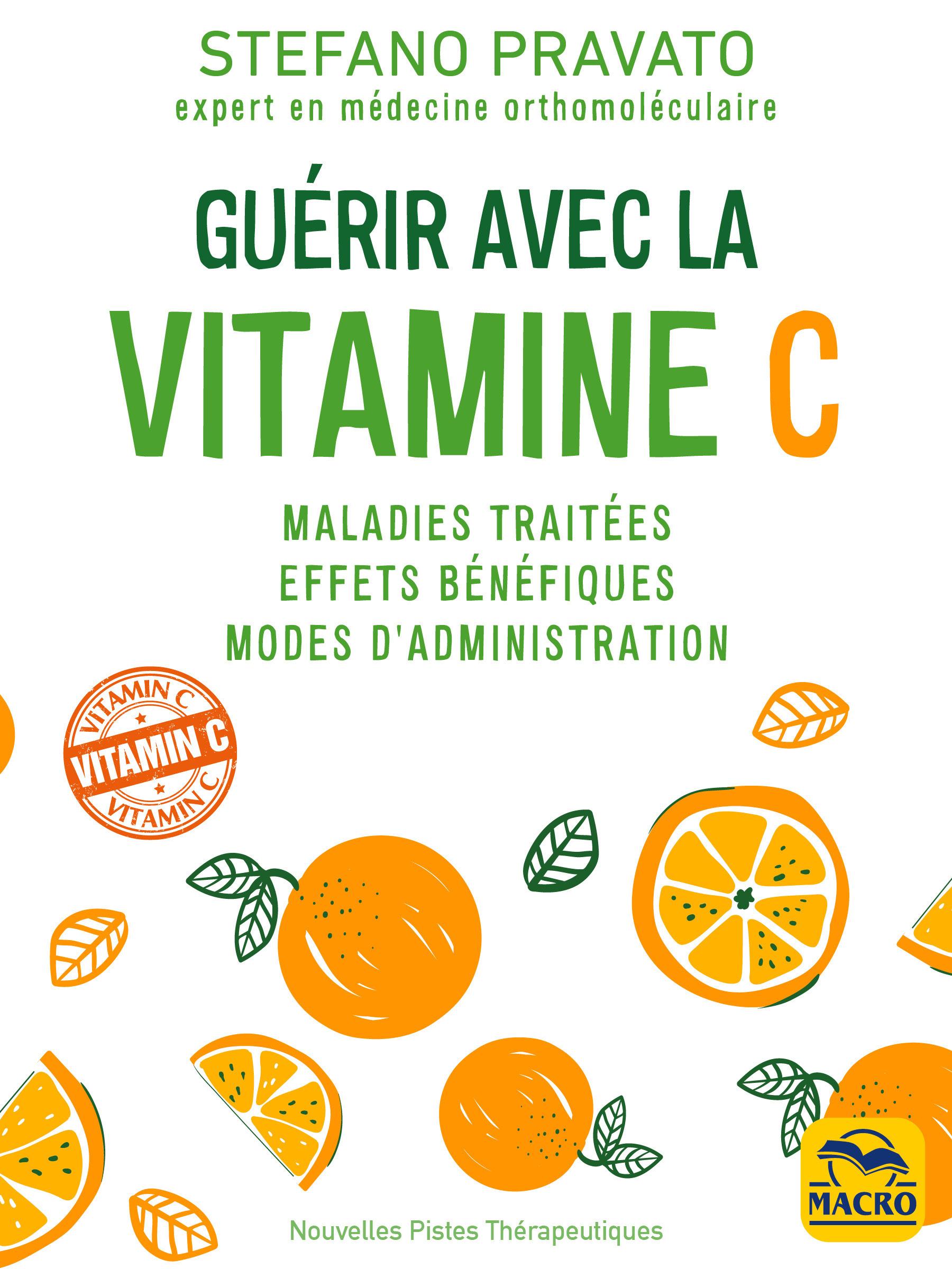 guérir avec la vitamine C ; maladies traitées, effets bénéfiques, modes d'administration