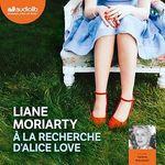 Vente AudioBook : A la recherche d'Alice Love  - Liane Moriarty