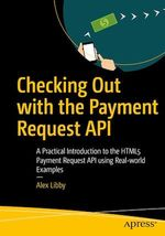 Checking Out with the Payment Request API  - Alex Libby