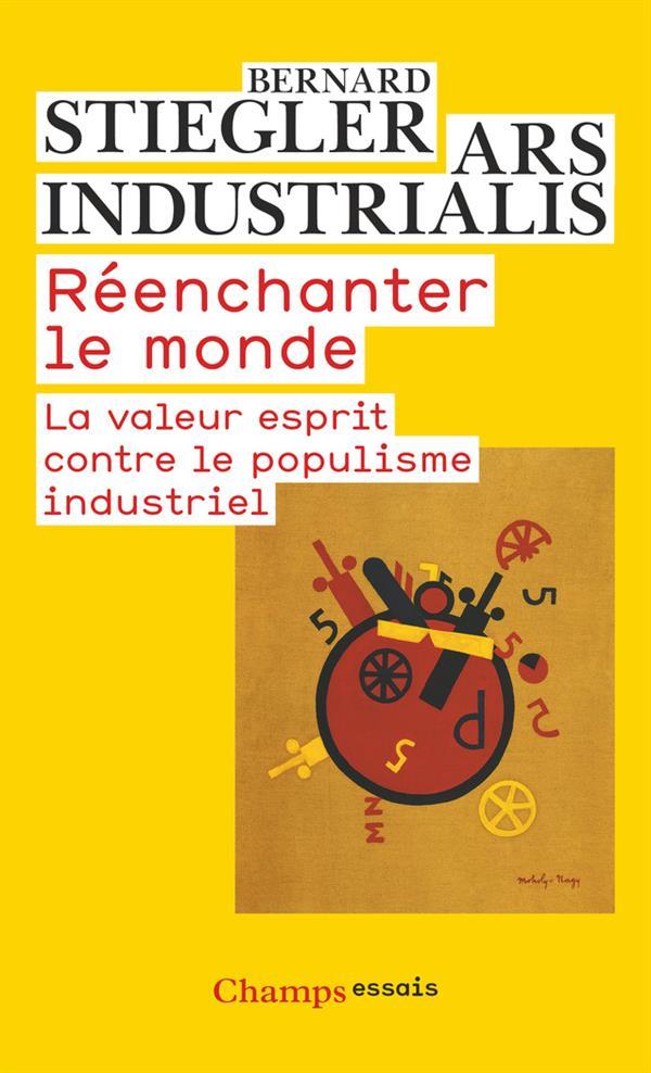 REENCHANTER LE MONDE  -  LA VALEUR ESPRIT CONTRE LE POPULISME INDUSTRIEL