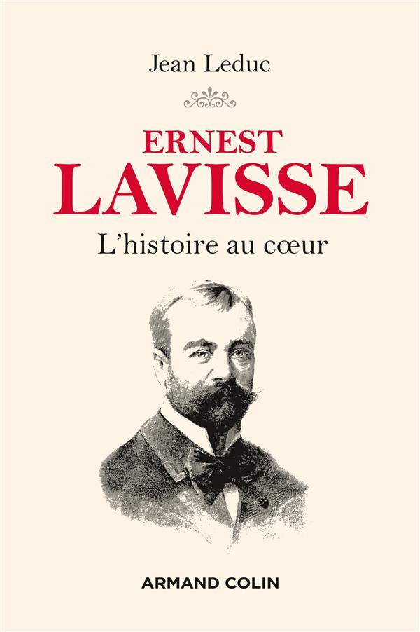 Ernest Lavisse ; l'histoire au coeur