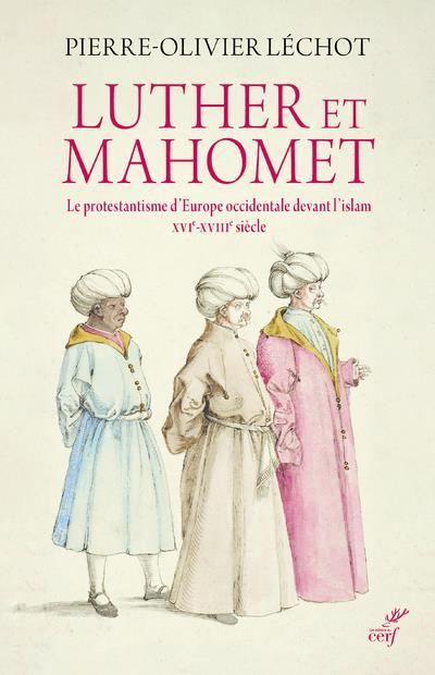 Luther et Mahomet ; le protestantisme d'Europe occidentale devant l'islam, XVIe-XVIIIe siècle