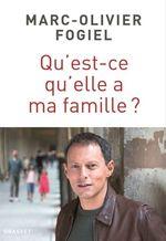 Qu'est-ce qu'elle a ma famille ?  - Marc-Olivier Fogiel - Marc-Olivier Fogiel