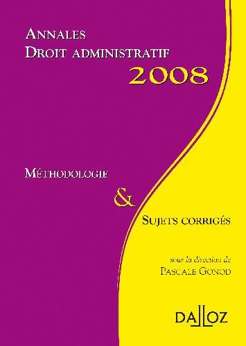 Droit administratif ; méthodologie et sujets corrigés (édition 2008)