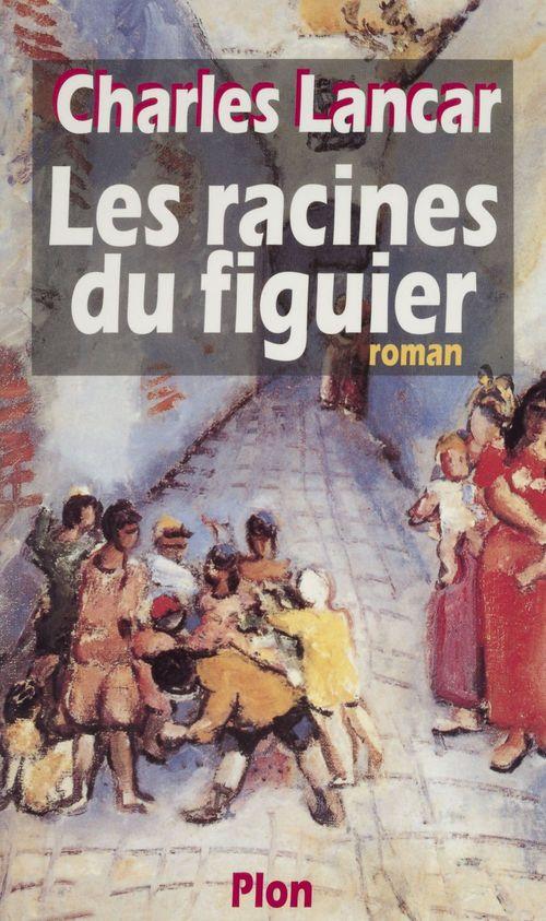 Les Racines du figuier  - Charles Lancar