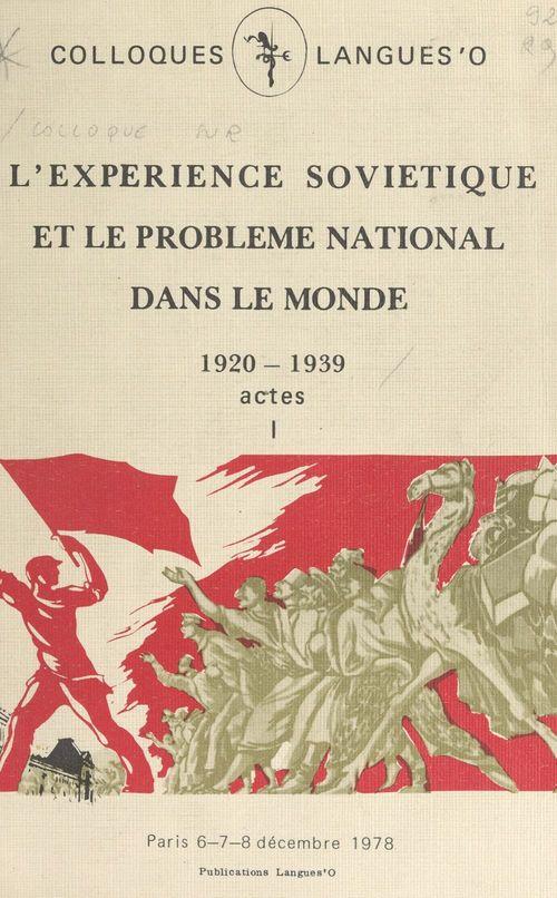 Actes du Colloque sur l'expérience soviétique et le problème national dans le monde, 1920-1939 (1)