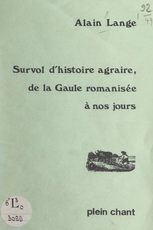 Survol d'histoire agraire, de la Gaule romanisée à nos jours  - Alain Lange